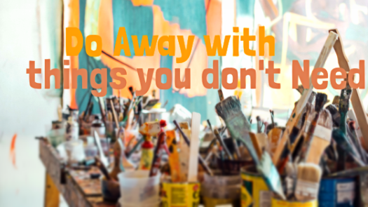Do Away with things you don't Need