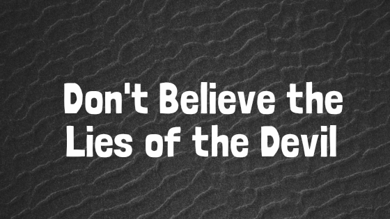 Don't believe the lies of the devil