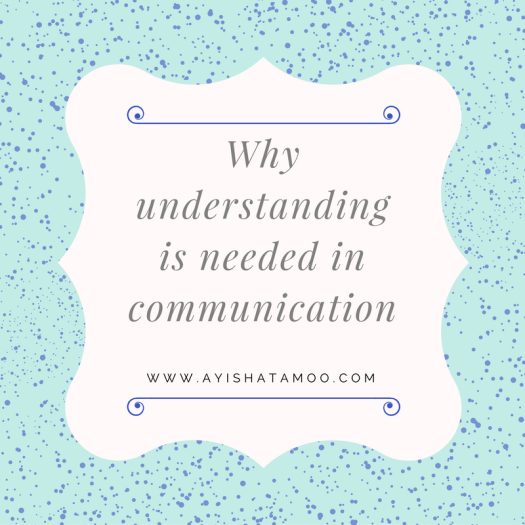 why understanding is needed in communication