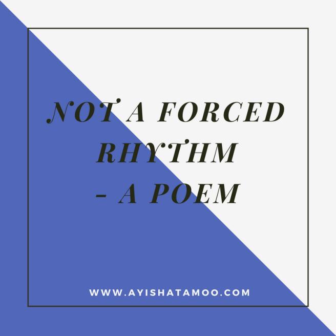 Not a Forced Rhythm
