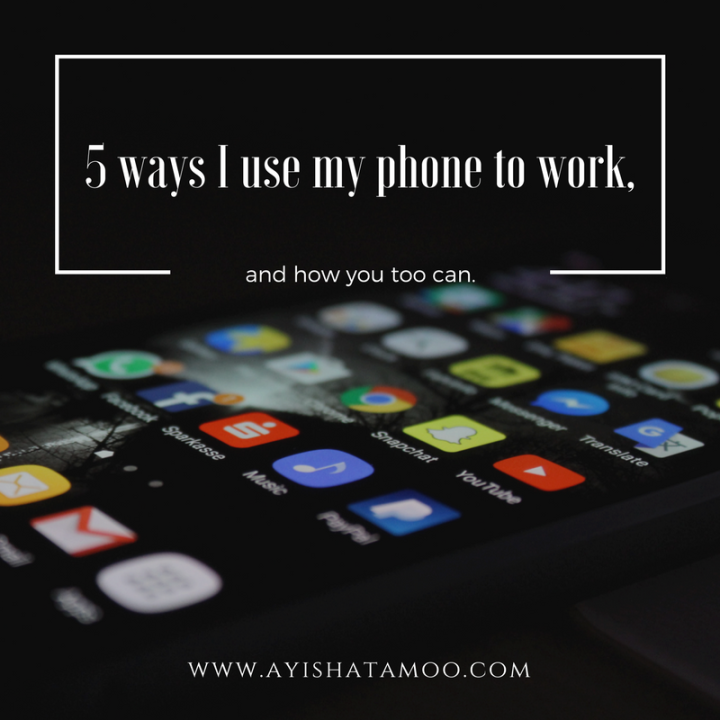 5 ways I use my phone to work, and how you too can